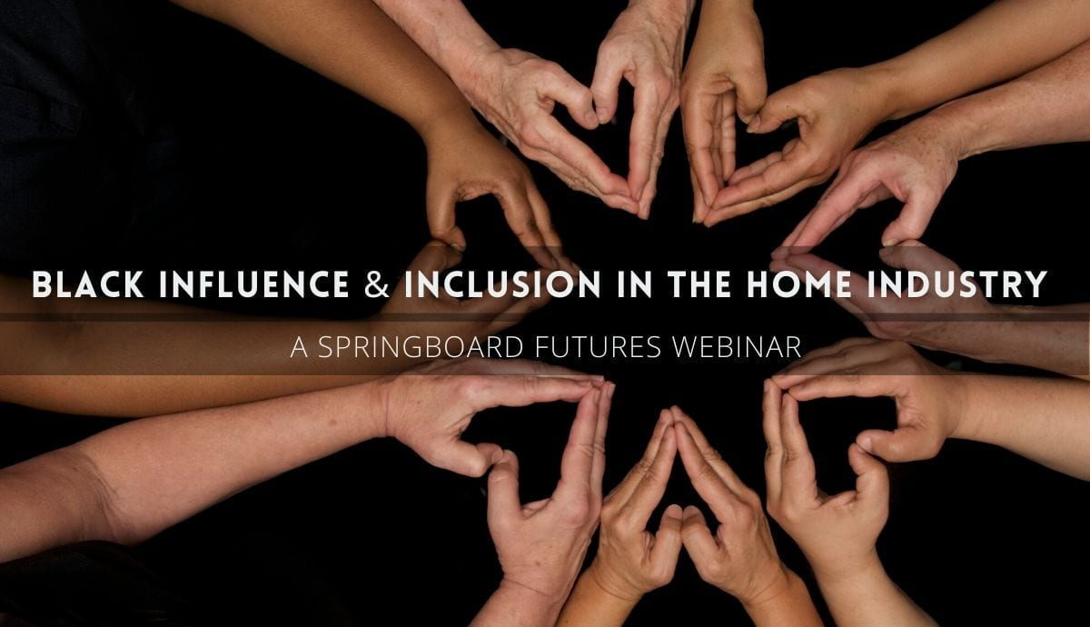 Black Influence and Inclusion in the Home Industry – A Springboard Webinar Replay