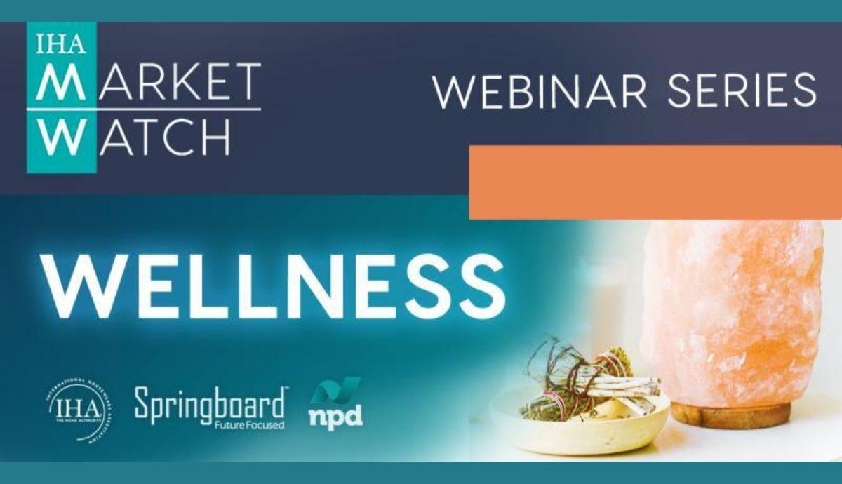 IHA Market Watch 2020 Webinar Series Session #4- WELLNESS